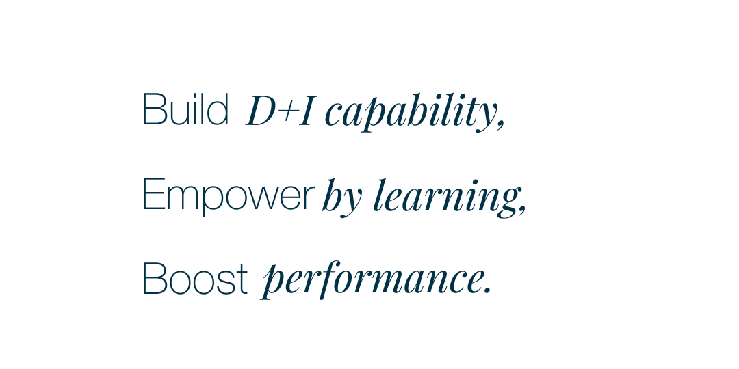 Build D+I capability, empower by learning, boost performance